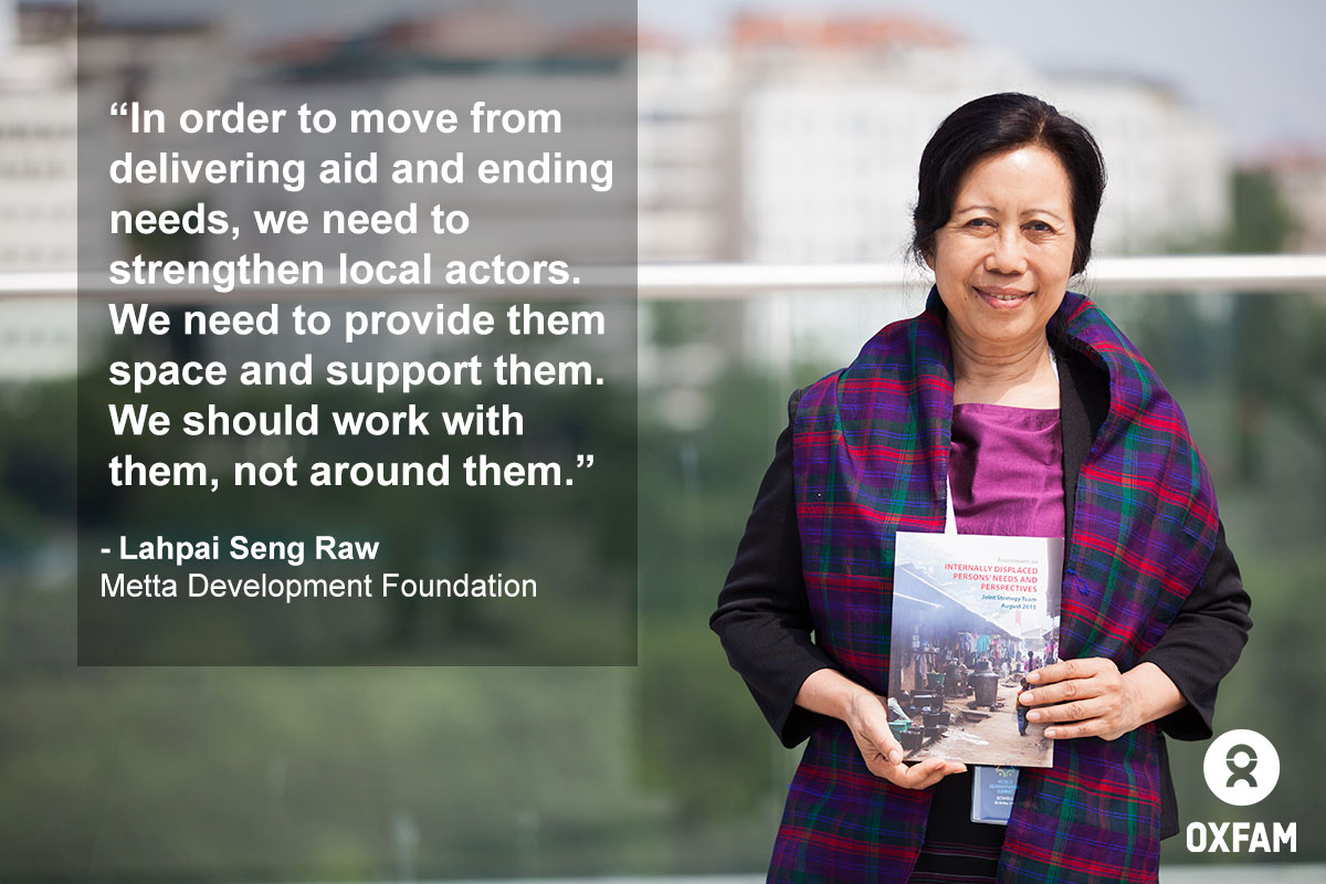 Laphai Seng Raw's photo and quote related to localization of humanitarian response in Myanmar. She is from Metta Development Foundation which Oxfam works closely at the national level.  Photo by: Oxfam