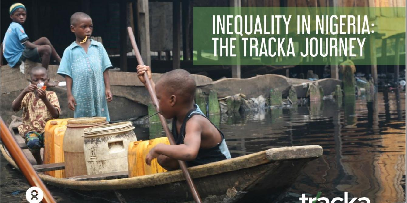 INEQUALITY IN NIGERIA: THE TRACKA JOURNEY